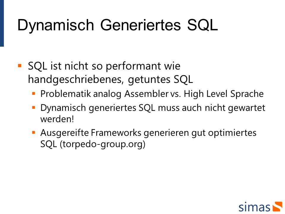 Dynamisch Generiertes SQL SQL ist nicht so performant wie handgeschriebenes, getuntes SQL Problematik analog Assembler vs. High Level Sprache Dynamisc