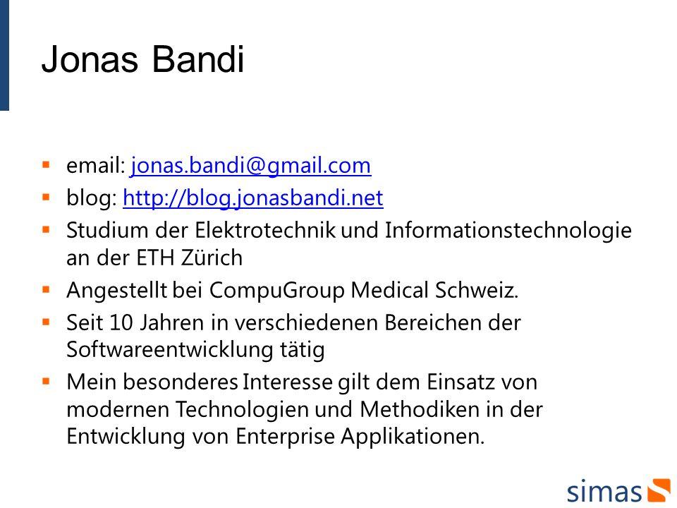 Jonas Bandi email: jonas.bandi@gmail.comjonas.bandi@gmail.com blog: http://blog.jonasbandi.nethttp://blog.jonasbandi.net Studium der Elektrotechnik und Informationstechnologie an der ETH Zürich Angestellt bei CompuGroup Medical Schweiz.