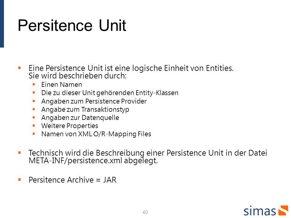 Persitence Unit Eine Persistence Unit ist eine logische Einheit von Entities.