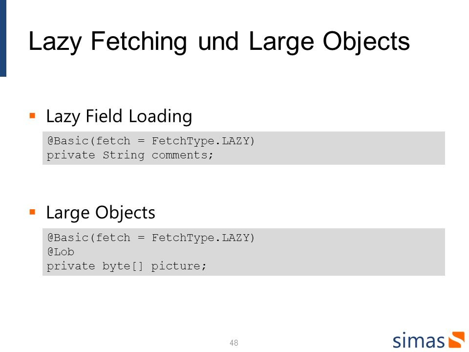 Lazy Fetching und Large Objects Lazy Field Loading Large Objects 48 @Basic(fetch = FetchType.LAZY) private String comments; @Basic(fetch = FetchType.L