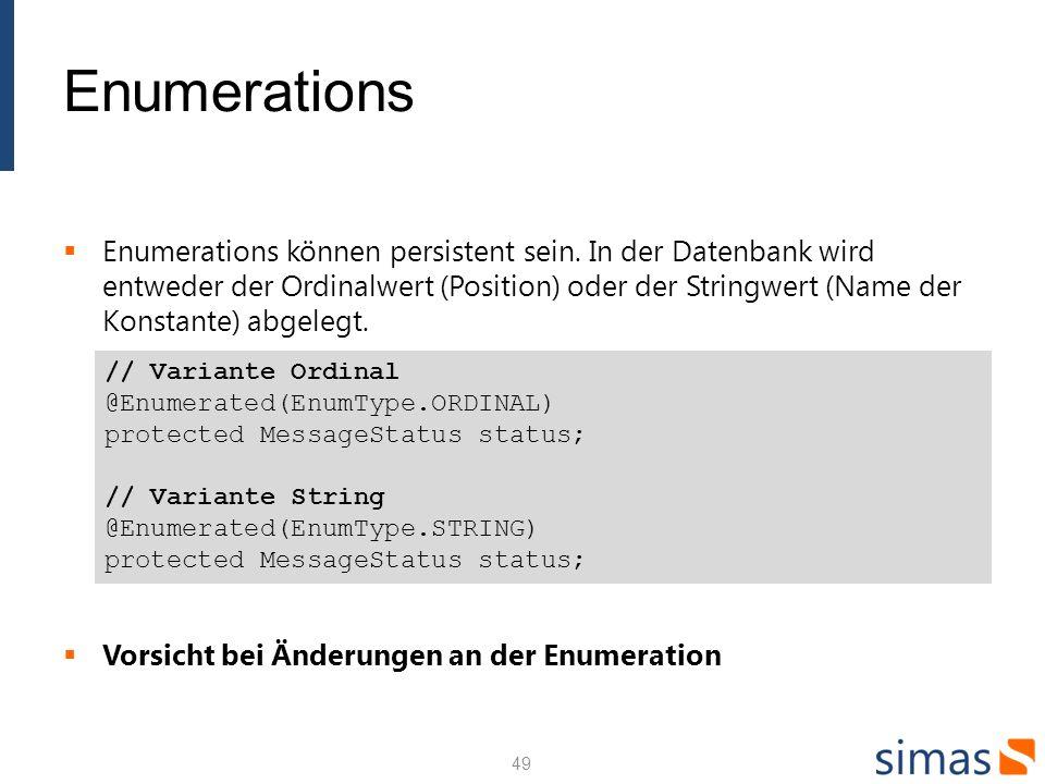 Enumerations Enumerations können persistent sein. In der Datenbank wird entweder der Ordinalwert (Position) oder der Stringwert (Name der Konstante) a