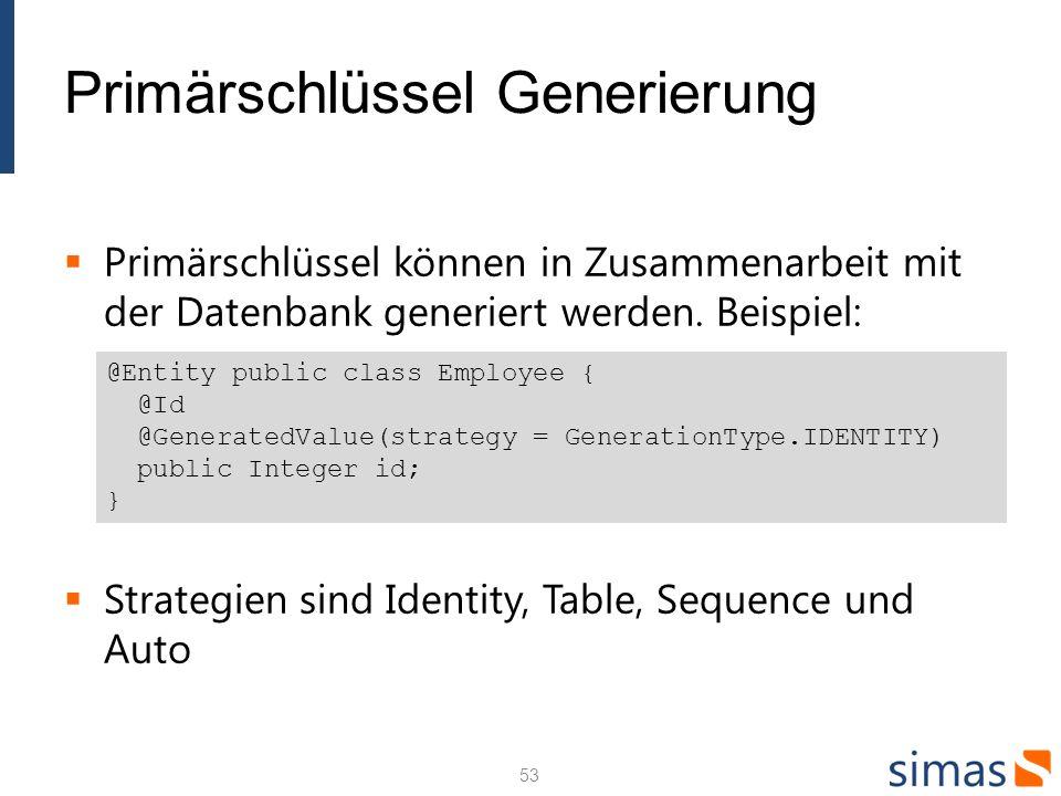 Primärschlüssel Generierung Primärschlüssel können in Zusammenarbeit mit der Datenbank generiert werden.