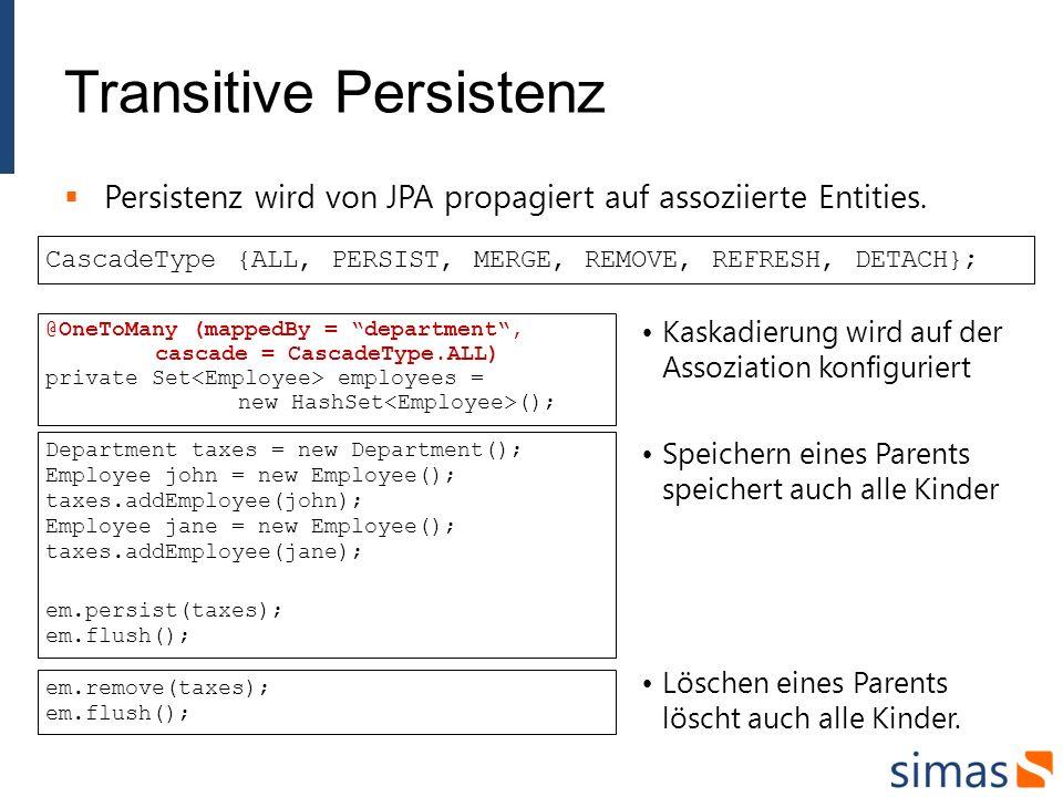 Transitive Persistenz Persistenz wird von JPA propagiert auf assoziierte Entities. @OneToMany (mappedBy = department, cascade = CascadeType.ALL) priva