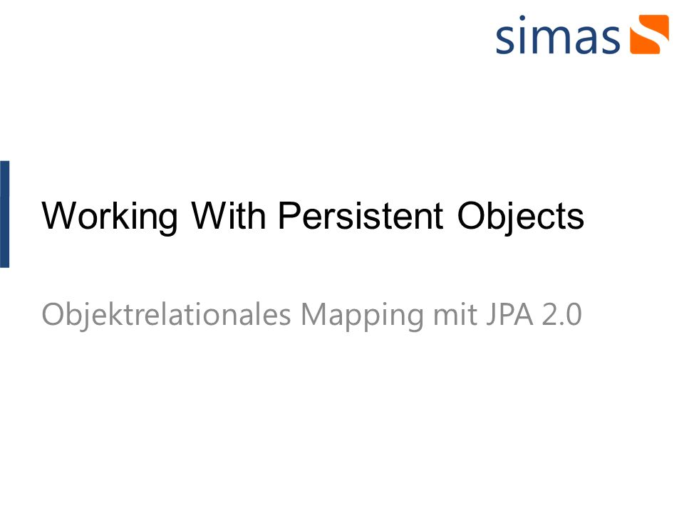Working With Persistent Objects Objektrelationales Mapping mit JPA 2.0
