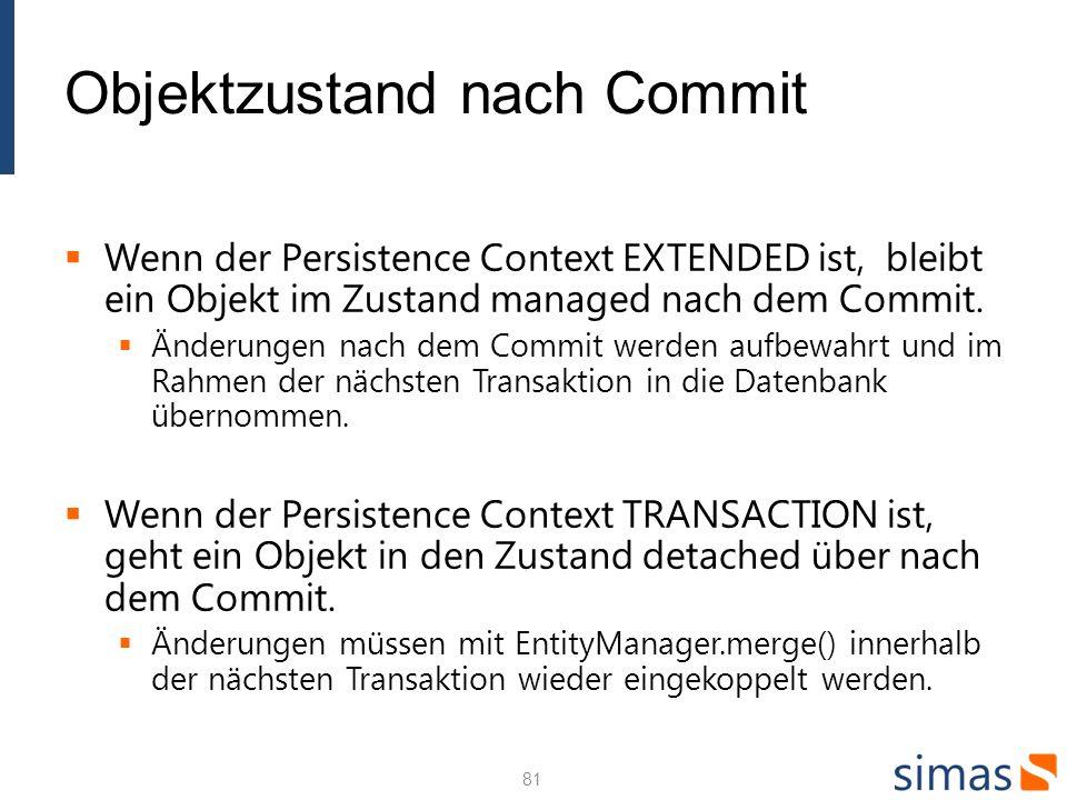 Objektzustand nach Commit Wenn der Persistence Context EXTENDED ist, bleibt ein Objekt im Zustand managed nach dem Commit.