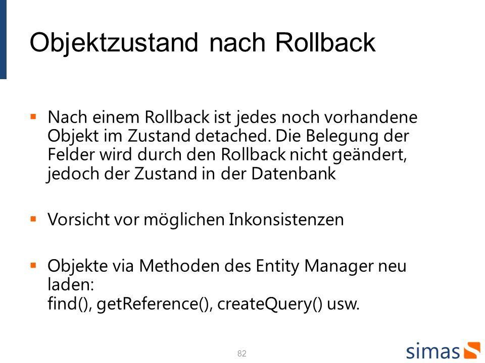 Objektzustand nach Rollback Nach einem Rollback ist jedes noch vorhandene Objekt im Zustand detached. Die Belegung der Felder wird durch den Rollback