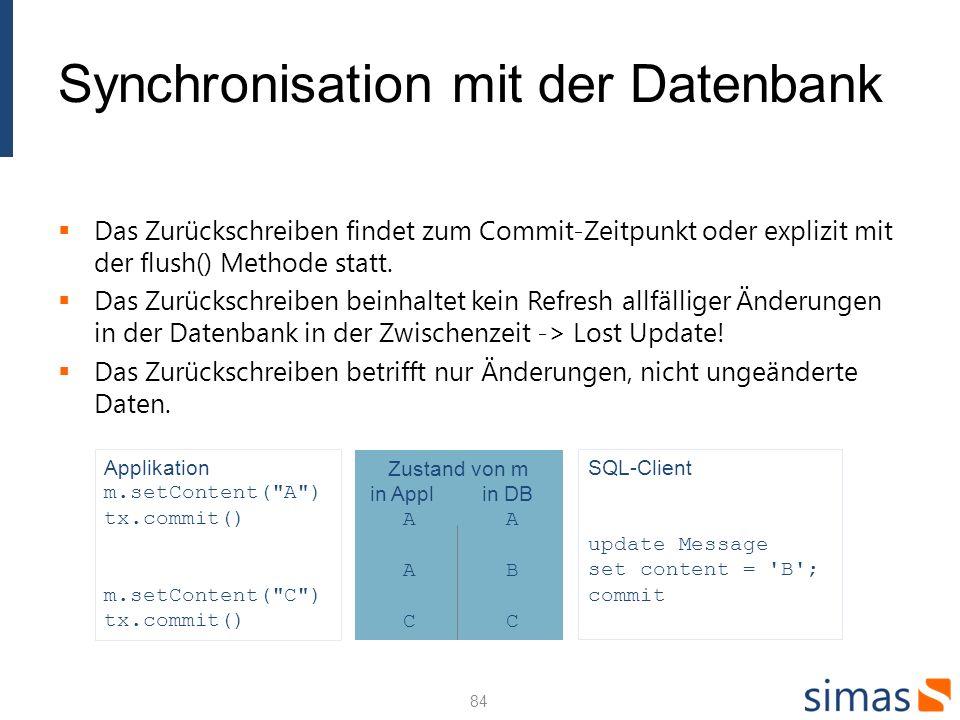 Synchronisation mit der Datenbank Das Zurückschreiben findet zum Commit-Zeitpunkt oder explizit mit der flush() Methode statt. Das Zurückschreiben bei