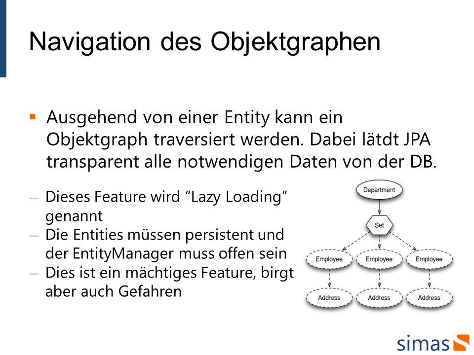 Navigation des Objektgraphen Ausgehend von einer Entity kann ein Objektgraph traversiert werden.