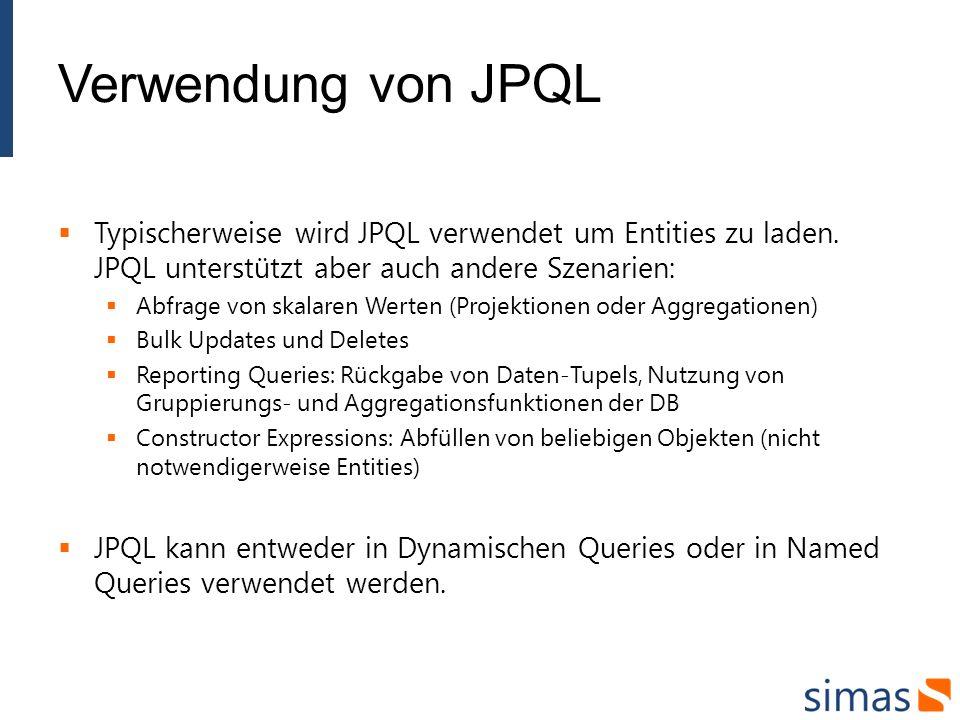 Verwendung von JPQL Typischerweise wird JPQL verwendet um Entities zu laden. JPQL unterstützt aber auch andere Szenarien: Abfrage von skalaren Werten