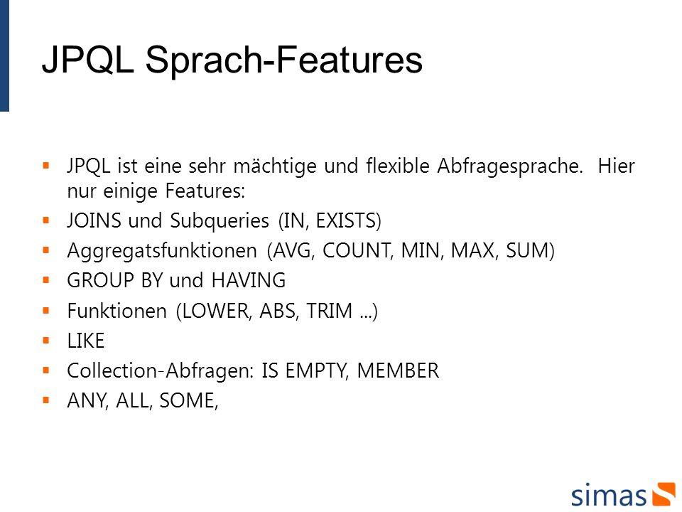 JPQL Sprach-Features JPQL ist eine sehr mächtige und flexible Abfragesprache.