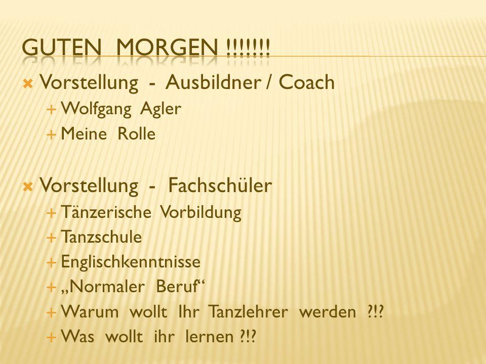 Vorstellung - Ausbildner / Coach Wolfgang Agler Meine Rolle Vorstellung - Fachschüler Tänzerische Vorbildung Tanzschule Englischkenntnisse Normaler Be
