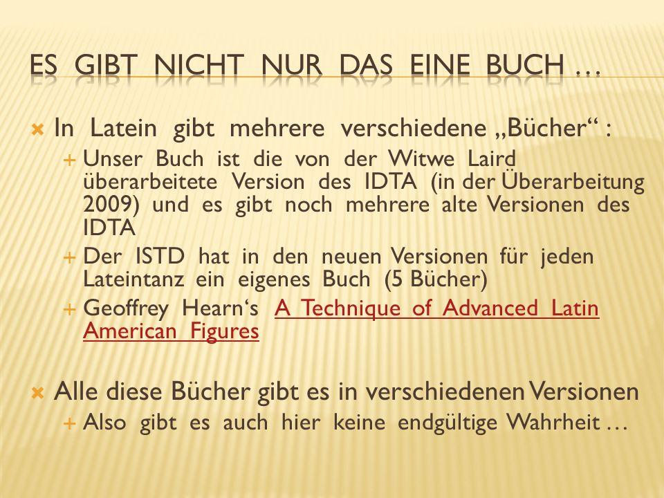 In Latein gibt mehrere verschiedene Bücher : Unser Buch ist die von der Witwe Laird überarbeitete Version des IDTA (in der Überarbeitung 2009) und es