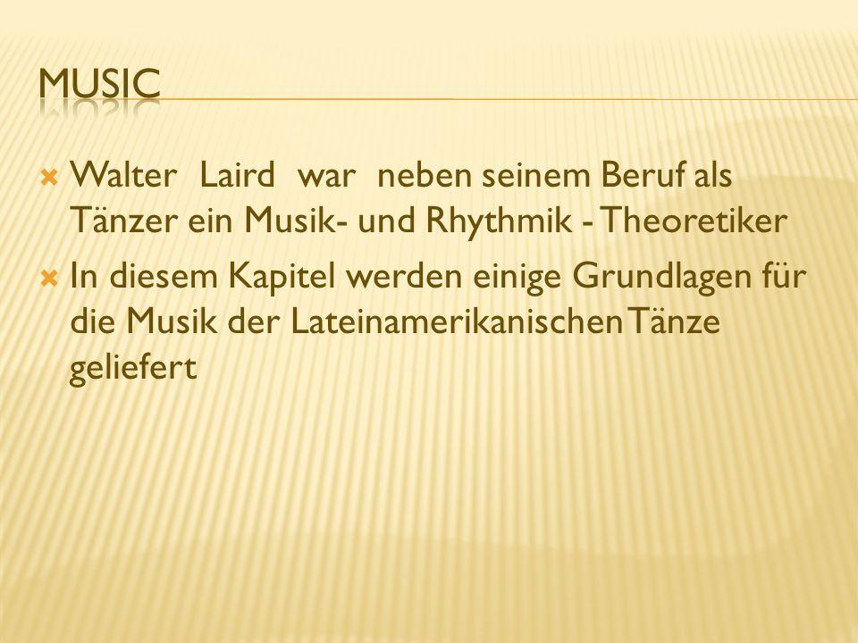 Walter Laird war neben seinem Beruf als Tänzer ein Musik- und Rhythmik - Theoretiker In diesem Kapitel werden einige Grundlagen für die Musik der Late
