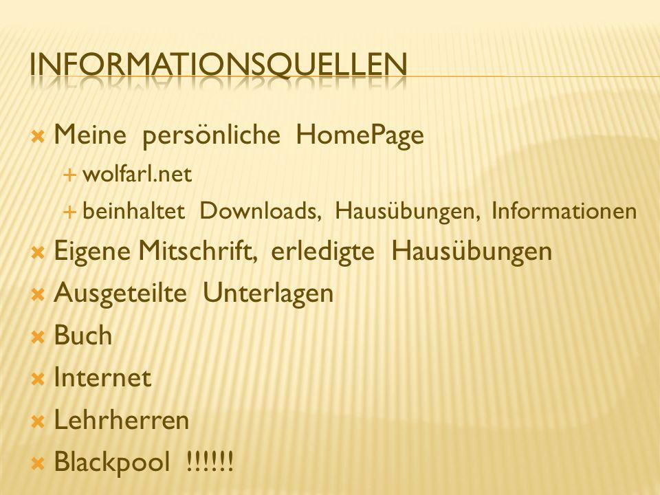 Meine persönliche HomePage wolfarl.net beinhaltet Downloads, Hausübungen, Informationen Eigene Mitschrift, erledigte Hausübungen Ausgeteilte Unterlage