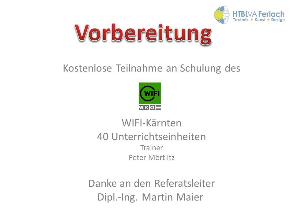Kostenlose Teilnahme an Schulung des WIFI-Kärnten 40 Unterrichtseinheiten Trainer Peter Mörtlitz Danke an den Referatsleiter Dipl.-Ing. Martin Maier