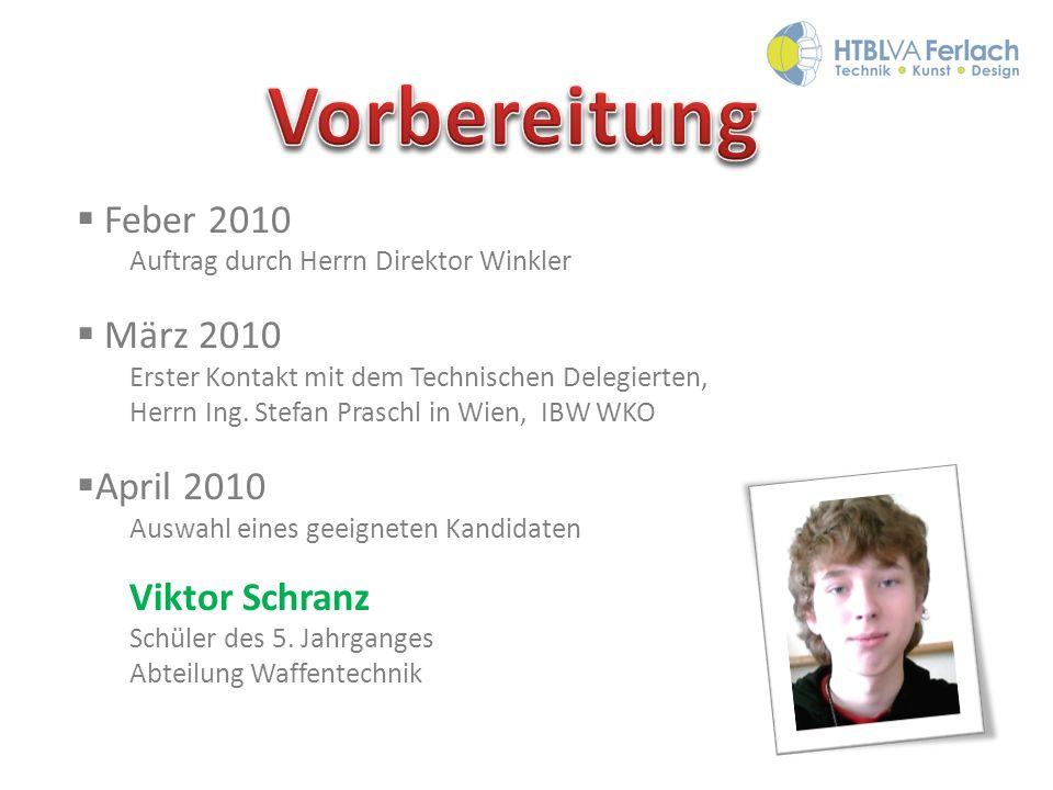 Feber 2010 Auftrag durch Herrn Direktor Winkler März 2010 Erster Kontakt mit dem Technischen Delegierten, Herrn Ing. Stefan Praschl in Wien, IBW WKO A