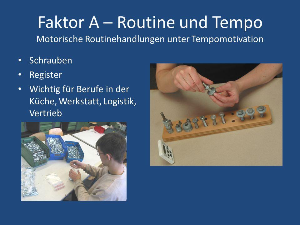 Faktor A – Routine und Tempo Motorische Routinehandlungen unter Tempomotivation Schrauben Register Wichtig für Berufe in der Küche, Werkstatt, Logistik, Vertrieb