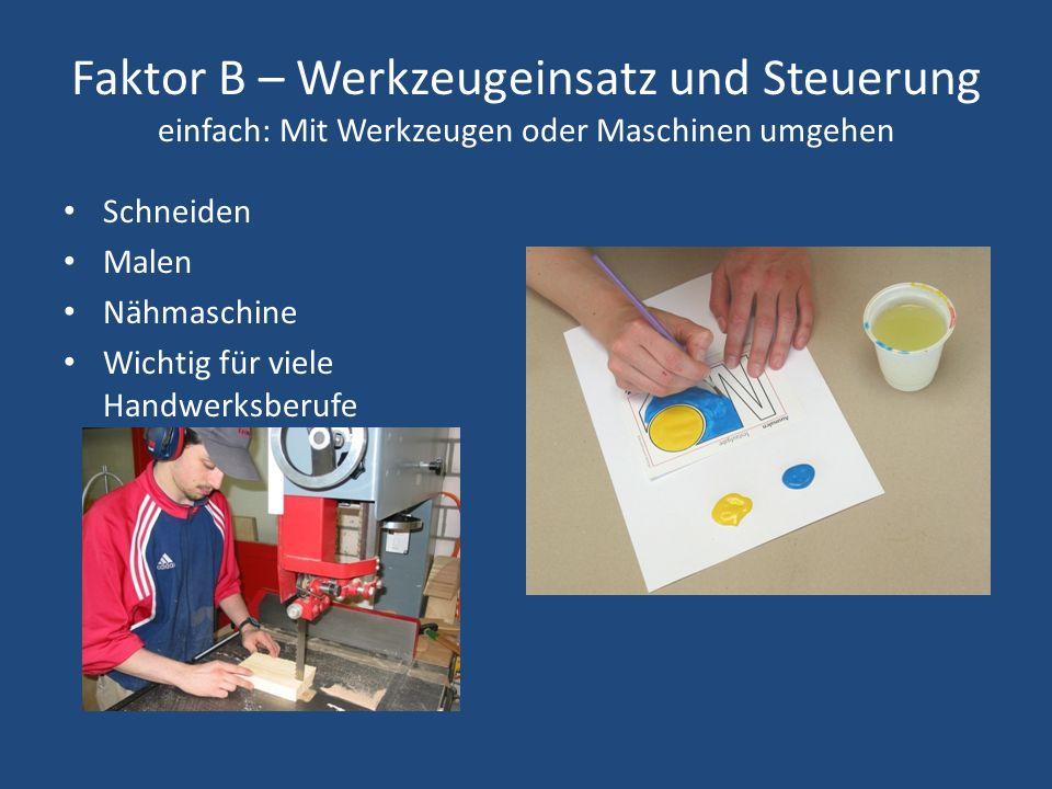 Faktor B – Werkzeugeinsatz und Steuerung einfach: Mit Werkzeugen oder Maschinen umgehen Schneiden Malen Nähmaschine Wichtig für viele Handwerksberufe