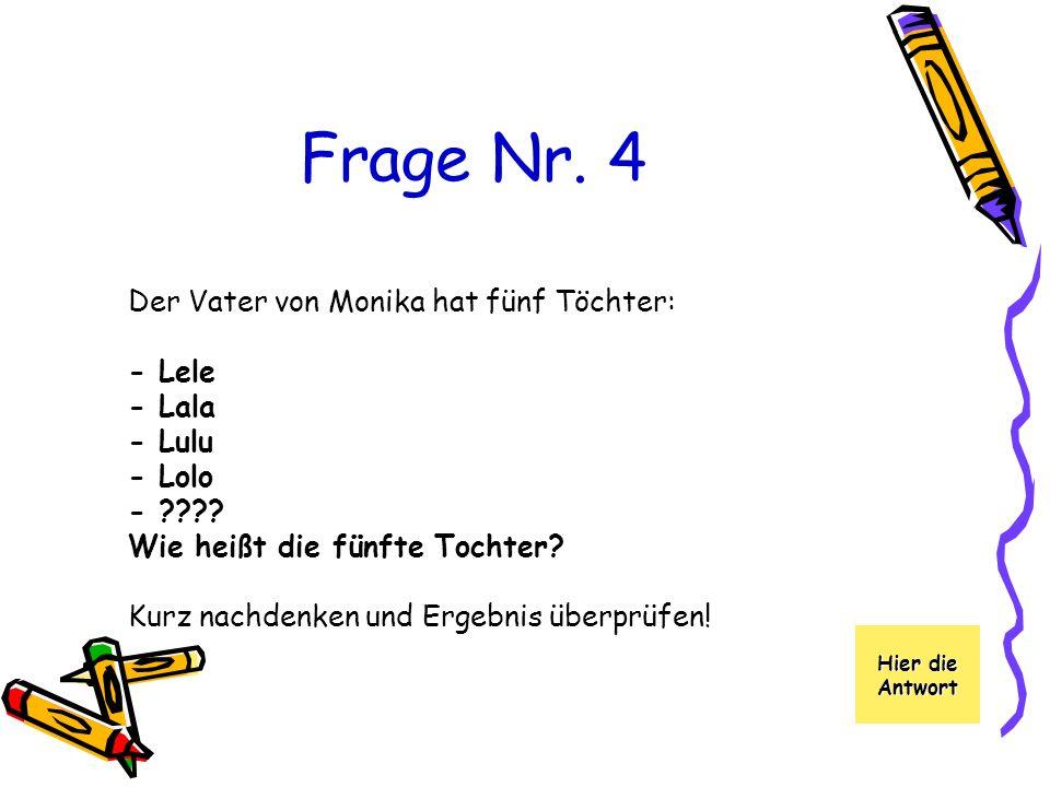 Frage Nr.4 Der Vater von Monika hat fünf Töchter: - Lele - Lala - Lulu - Lolo - ???.
