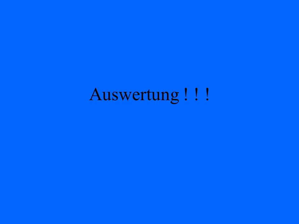 Auswertung ! ! !