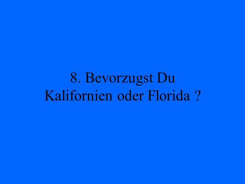 8. Bevorzugst Du Kalifornien oder Florida ?