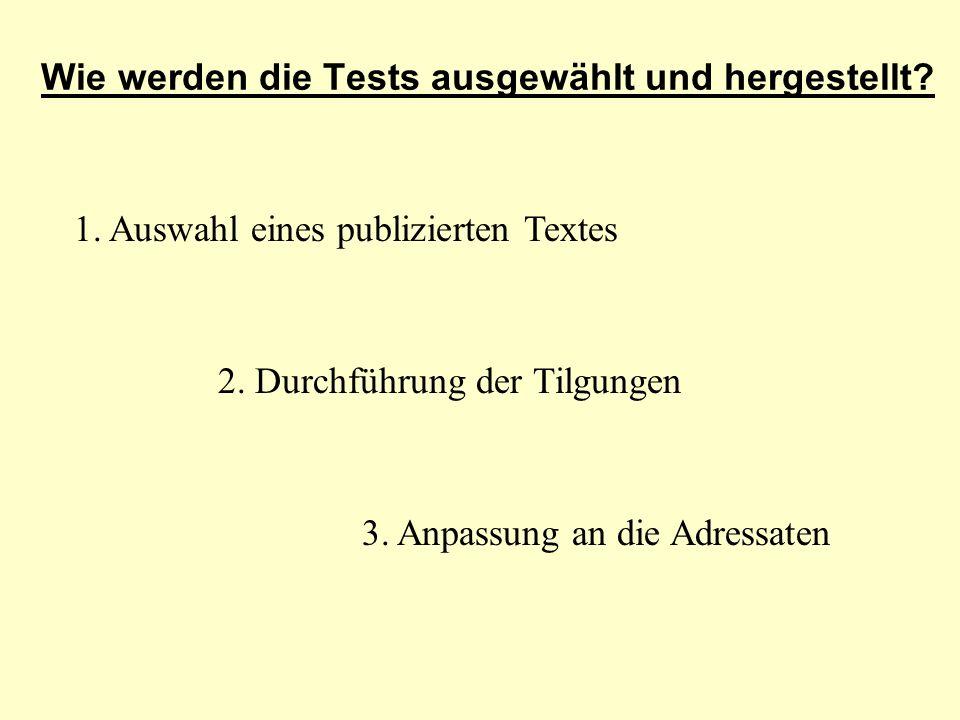 Wie werden die Tests ausgewählt und hergestellt? 1. Auswahl eines publizierten Textes 2. Durchführung der Tilgungen 3. Anpassung an die Adressaten