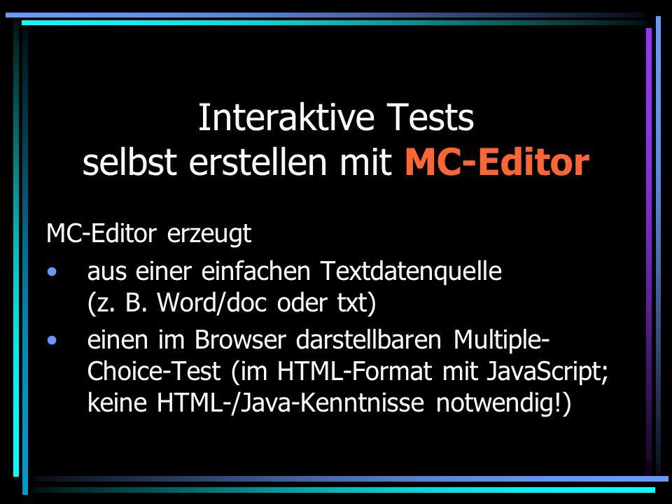 Interaktive Tests selbst erstellen mit MC-Editor MC-Editor erzeugt aus einer einfachen Textdatenquelle (z.
