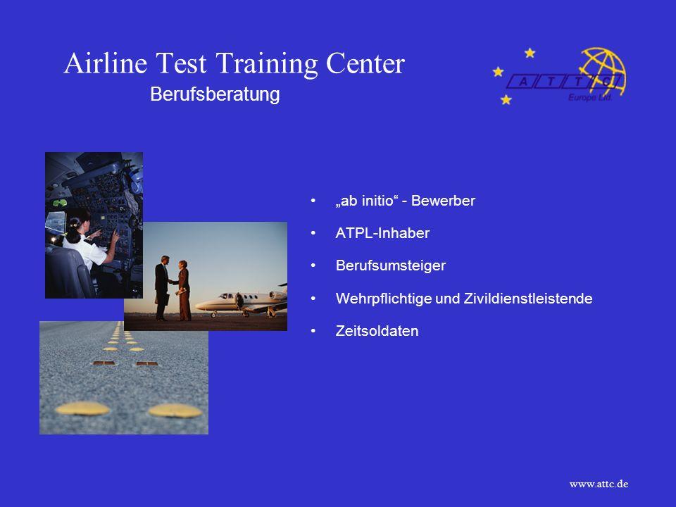 Airline Test Training Center ab initio - Bewerber ATPL-Inhaber Berufsumsteiger Wehrpflichtige und Zivildienstleistende Zeitsoldaten Berufsberatung www.attc.de