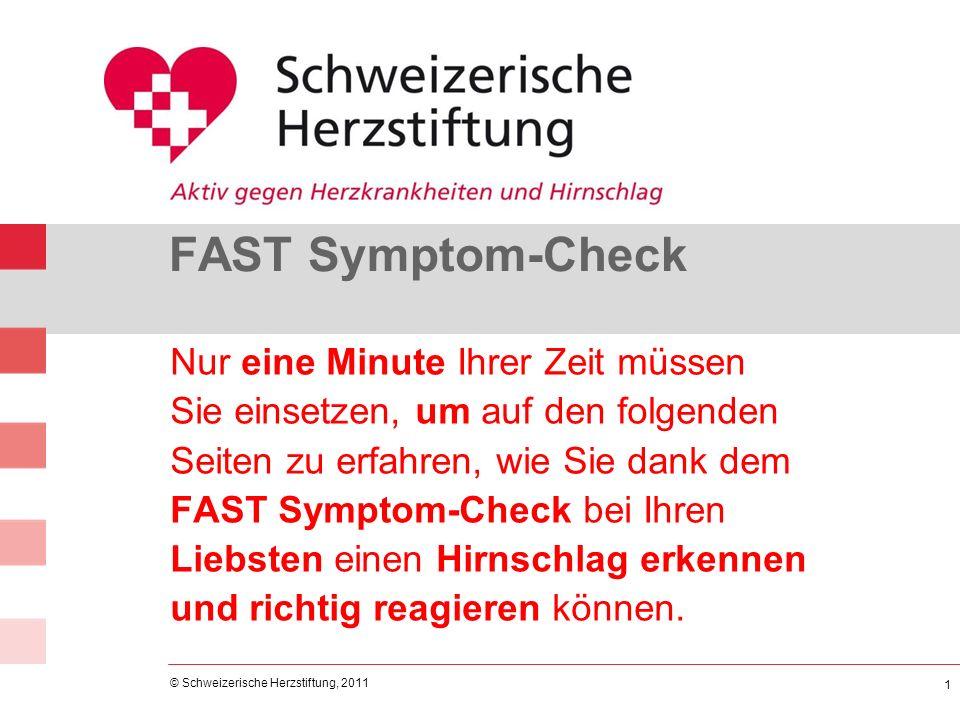 © Schweizerische Herzstiftung, 2011 FAST Symptom-Check Nur eine Minute Ihrer Zeit müssen Sie einsetzen, um auf den folgenden Seiten zu erfahren, wie S