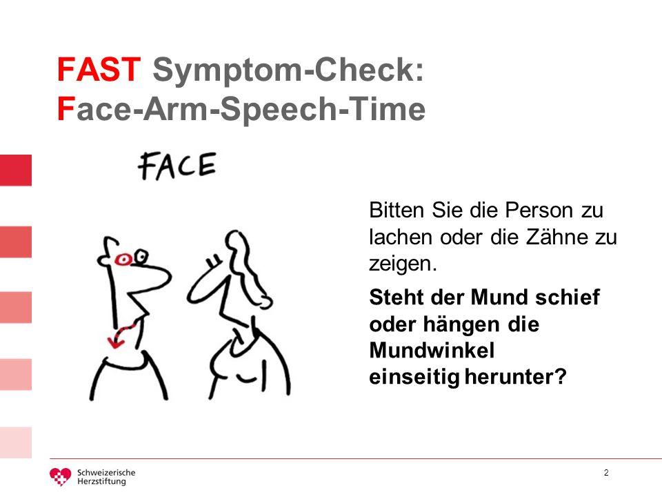2 FAST Symptom-Check: Face-Arm-Speech-Time Bitten Sie die Person zu lachen oder die Zähne zu zeigen. Steht der Mund schief oder hängen die Mundwinkel