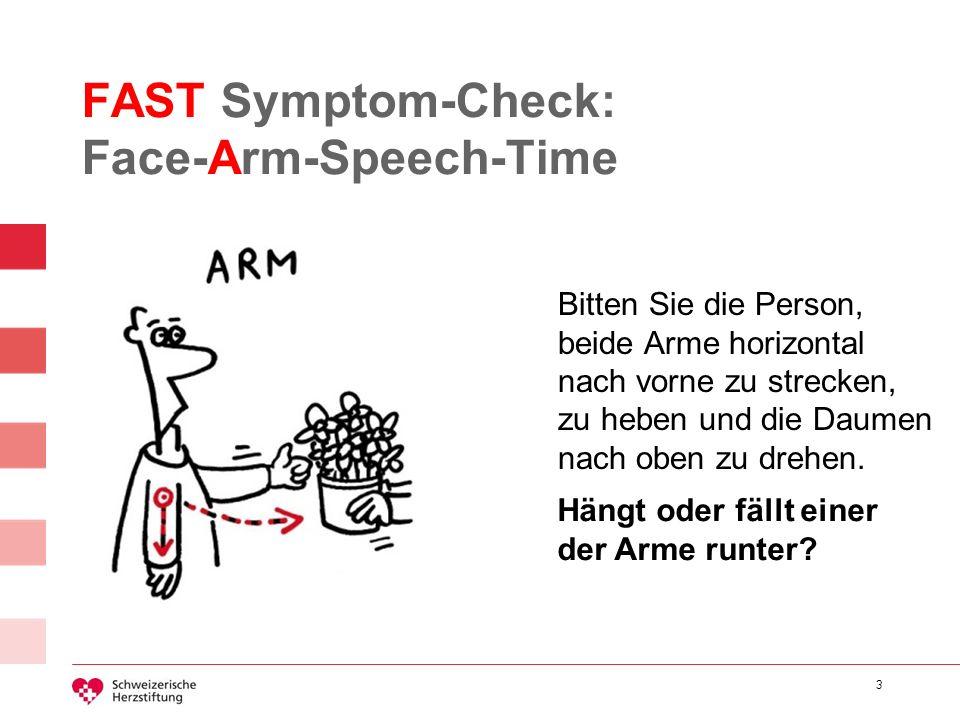 3 FAST Symptom-Check: Face-Arm-Speech-Time Bitten Sie die Person, beide Arme horizontal nach vorne zu strecken, zu heben und die Daumen nach oben zu d