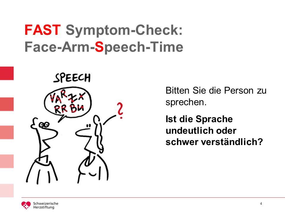 4 FAST Symptom-Check: Face-Arm-Speech-Time Bitten Sie die Person zu sprechen. Ist die Sprache undeutlich oder schwer verständlich?