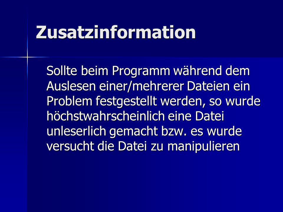 Zusatzinformation Sollte beim Programm während dem Auslesen einer/mehrerer Dateien ein Problem festgestellt werden, so wurde höchstwahrscheinlich eine Datei unleserlich gemacht bzw.