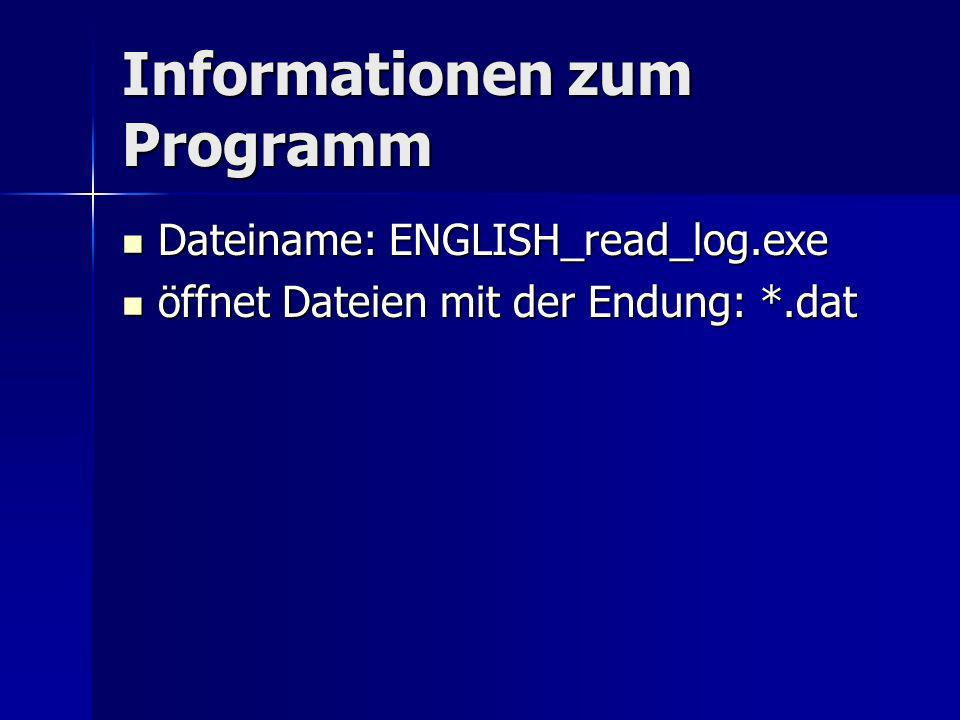 Informationen zum Programm Dateiname: ENGLISH_read_log.exe Dateiname: ENGLISH_read_log.exe öffnet Dateien mit der Endung: *.dat öffnet Dateien mit der