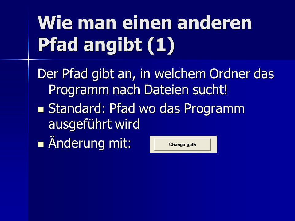Wie man einen anderen Pfad angibt (1) Der Pfad gibt an, in welchem Ordner das Programm nach Dateien sucht.