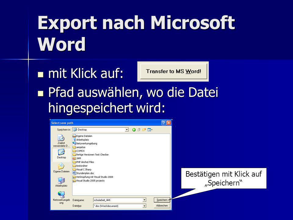 Export nach Microsoft Word mit Klick auf: mit Klick auf: Pfad auswählen, wo die Datei hingespeichert wird: Pfad auswählen, wo die Datei hingespeichert wird: Bestätigen mit Klick auf Speichern