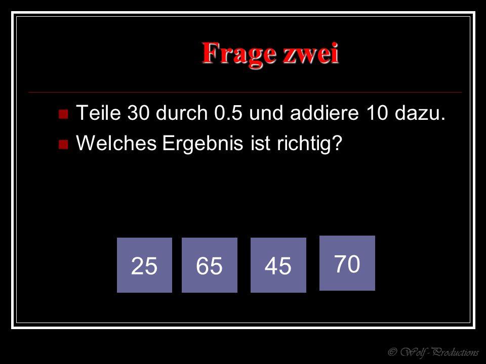 Frage zwei Teile 30 durch 0.5 und addiere 10 dazu. Welches Ergebnis ist richtig? 256545 70