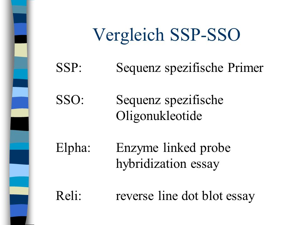 Vergleich SSP-SSO SSP:Sequenz spezifische Primer SSO: Sequenz spezifische Oligonukleotide Elpha: Enzyme linked probe hybridization essay Reli:reverse