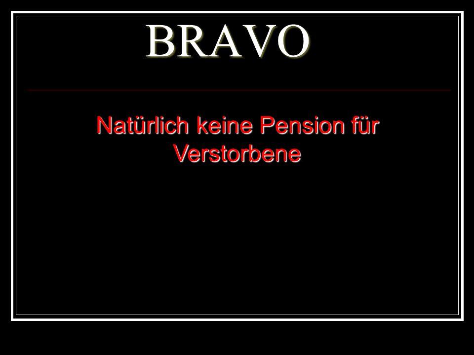 BRAVO Natürlich keine Pension für Verstorbene