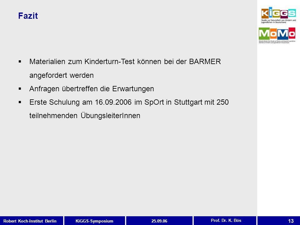 13 KiGGS-SymposiumRobert Koch-Institut Berlin25.09.06 Fazit Prof. Dr. K. Bös Materialien zum Kinderturn-Test können bei der BARMER angefordert werden