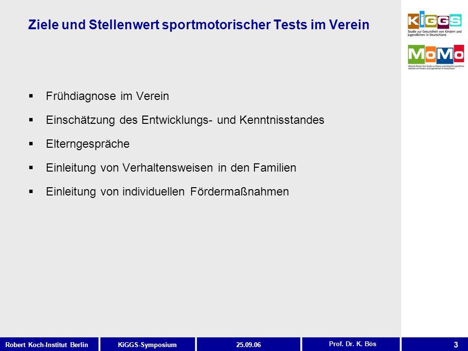 3 KiGGS-SymposiumRobert Koch-Institut Berlin25.09.06 Ziele und Stellenwert sportmotorischer Tests im Verein Frühdiagnose im Verein Einschätzung des En