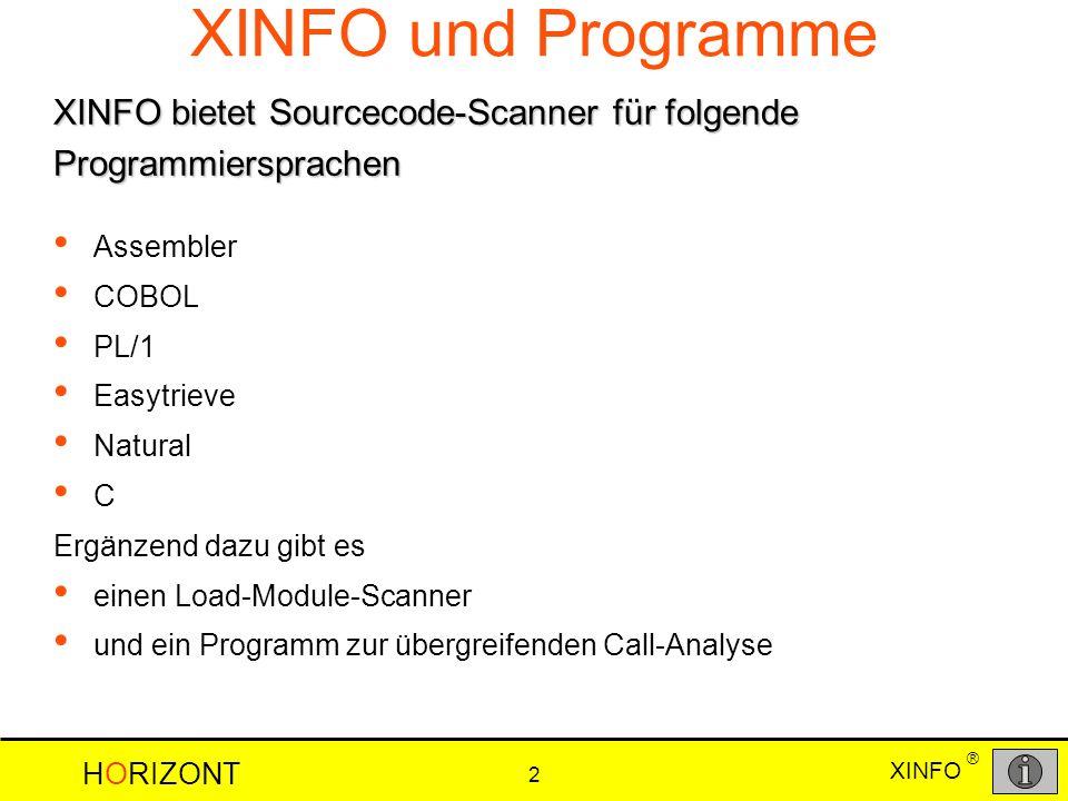 HORIZONT 2 XINFO ® XINFO und Programme Assembler COBOL PL/1 Easytrieve Natural C Ergänzend dazu gibt es einen Load-Module-Scanner und ein Programm zur übergreifenden Call-Analyse XINFO bietet Sourcecode-Scanner für folgende Programmiersprachen