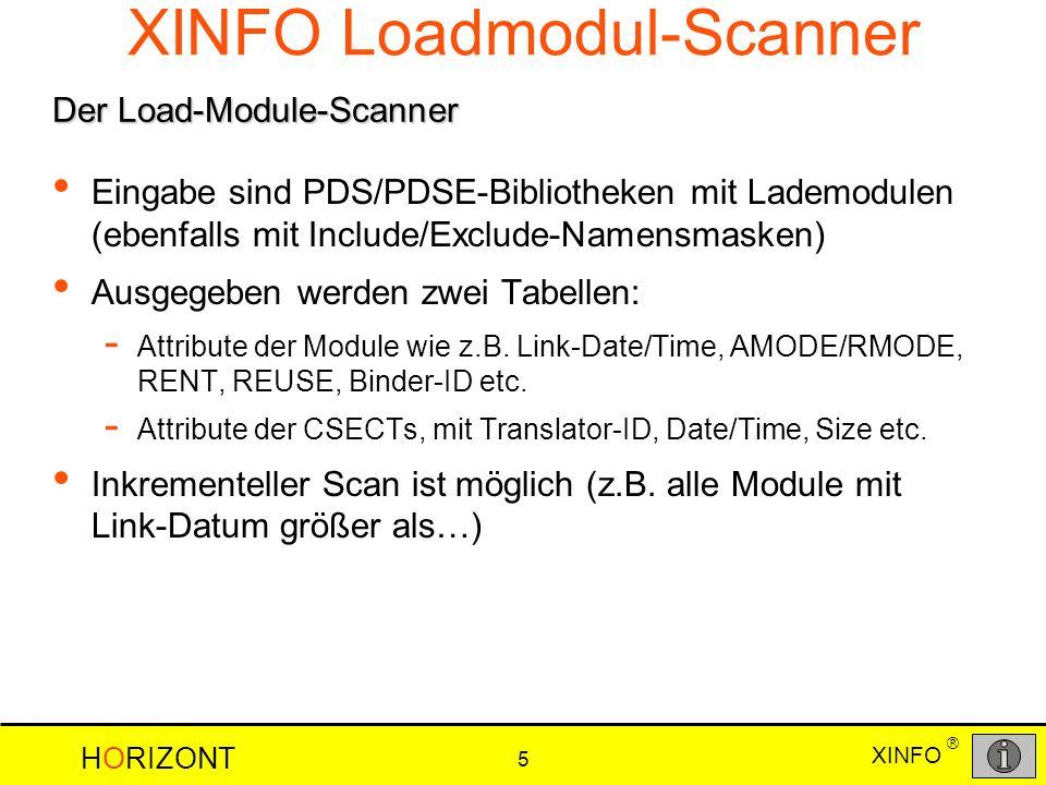HORIZONT 5 XINFO ® Eingabe sind PDS/PDSE-Bibliotheken mit Lademodulen (ebenfalls mit Include/Exclude-Namensmasken) Ausgegeben werden zwei Tabellen: - Attribute der Module wie z.B.