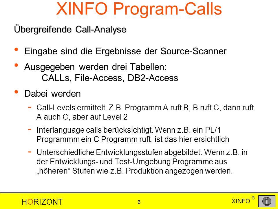 HORIZONT 6 XINFO ® Eingabe sind die Ergebnisse der Source-Scanner Ausgegeben werden drei Tabellen: CALLs, File-Access, DB2-Access Dabei werden - Call-Levels ermittelt.