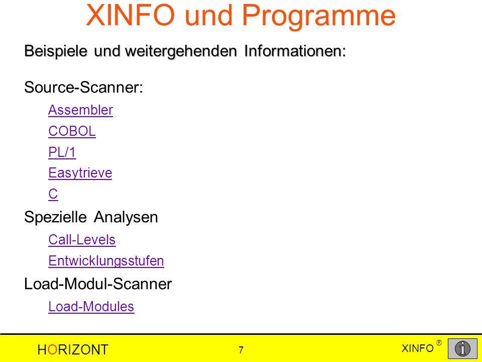 HORIZONT 7 XINFO ® XINFO und Programme Beispiele und weitergehenden Informationen: Source-Scanner: Assembler COBOL PL/1 Easytrieve C Spezielle Analysen Call-Levels Entwicklungsstufen Load-Modul-Scanner Load-Modules