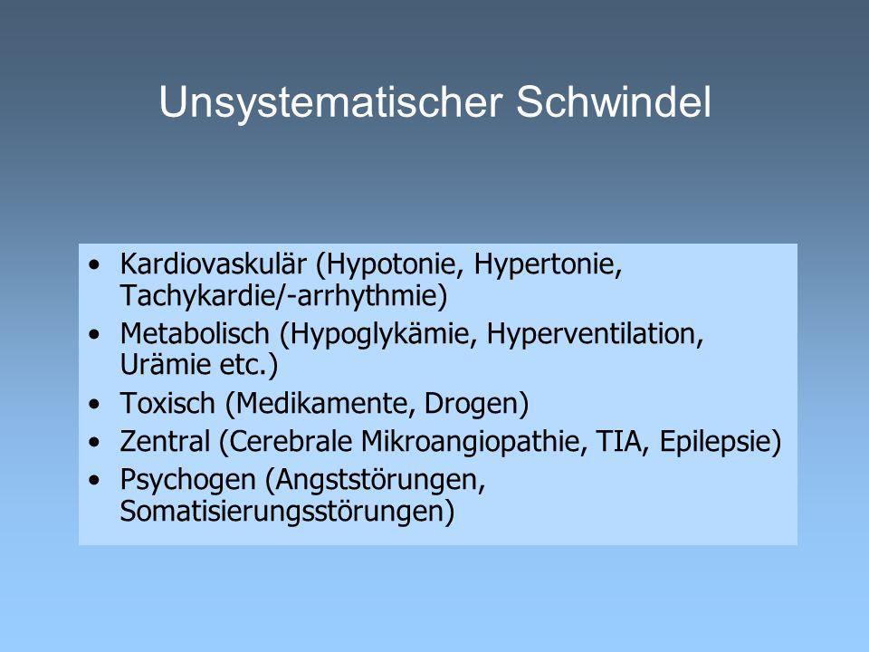 Unsystematischer Schwindel Kardiovaskulär (Hypotonie, Hypertonie, Tachykardie/-arrhythmie) Metabolisch (Hypoglykämie, Hyperventilation, Urämie etc.) T