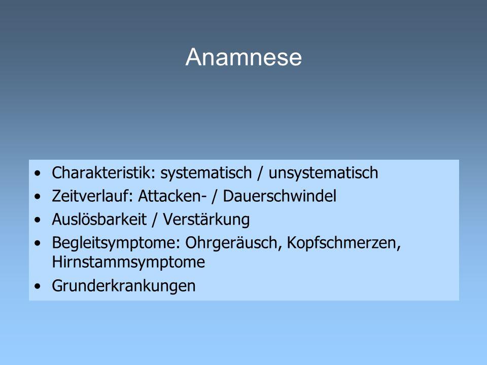 Anamnese Charakteristik: systematisch / unsystematisch Zeitverlauf: Attacken- / Dauerschwindel Auslösbarkeit / Verstärkung Begleitsymptome: Ohrgeräusc