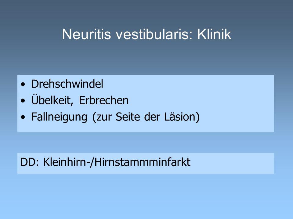 Neuritis vestibularis: Klinik Drehschwindel Übelkeit, Erbrechen Fallneigung (zur Seite der Läsion) DD: Kleinhirn-/Hirnstammminfarkt