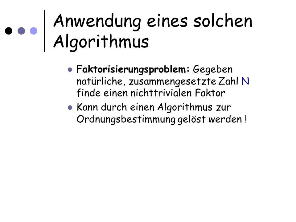 Anwendung eines solchen Algorithmus Faktorisierungsproblem: Gegeben natürliche, zusammengesetzte Zahl N finde einen nichttrivialen Faktor Kann durch e