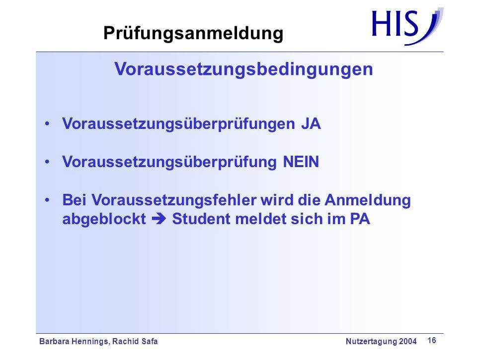 Barbara Hennings, Rachid Safa Nutzertagung 2004 16 Voraussetzungsbedingungen Voraussetzungsüberprüfungen JA Voraussetzungsüberprüfung NEIN Bei Vorauss
